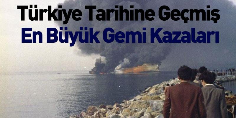 Türkiye Tarihine Geçmiş En Büyük Gemi Kazaları