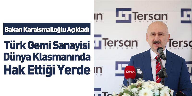 Bakan Karaismailoğlu Açıkladı Türk Gemi Sanayisi Dünya Klasmanında Hak Ettiği Yerde