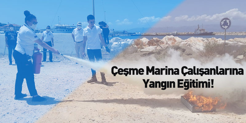 Çeşme Marina Çalışanlarına Yangın Eğitimi!
