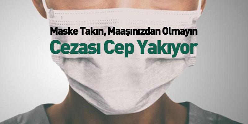 Maske Takın, Maaşınızdan Olmayın Cezası Cep Yakıyor