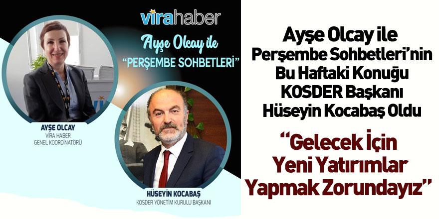 Ayşe Olcay'ın Bu Haftaki Konuğu Kosder Başkanı Hüseyin Kocabaş Oldu