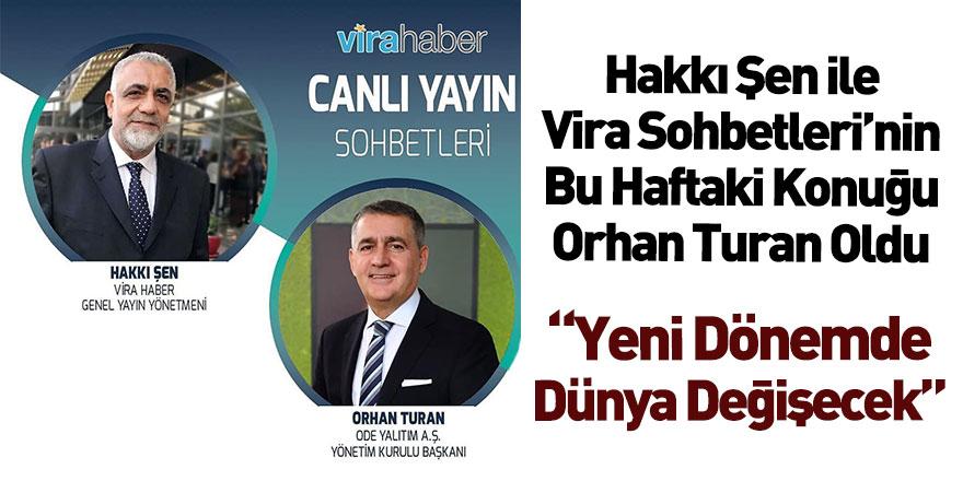 Hakkı Şen ile Vira Sohbetleri'nin Bu Haftaki Konuğu ODE Yalıtım Başkanı Orhan Turan Oldu