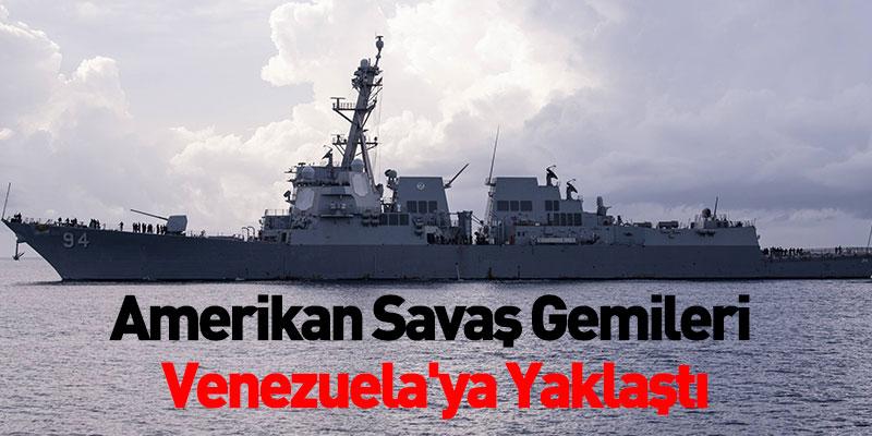 Amerikan Savaş Gemileri Venezuela'ya Yaklaştı