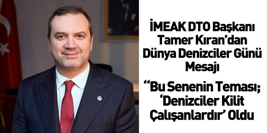 İMEAK DTO Başkanı Tamer Kıran'dan Dünya Denizciler Günü Mesajı