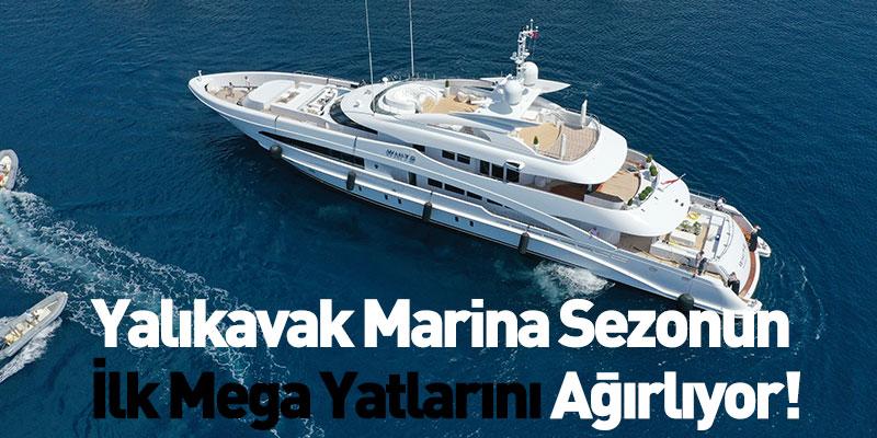 Yalıkavak Marina Sezonun İlk Mega Yatlarını Ağırlıyor!