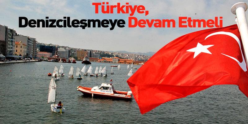 Türkiye Denizcileşmeye Devam Etmeli