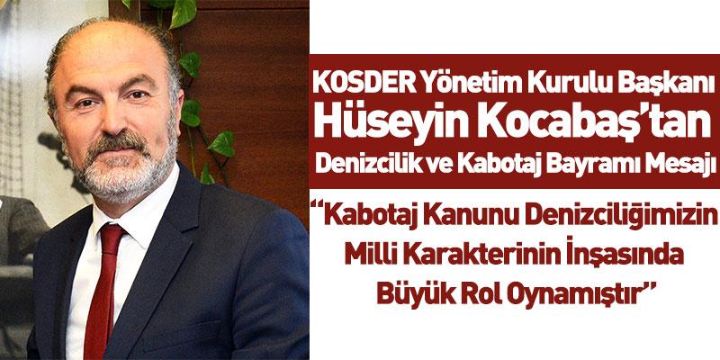KOSDER Yönetim Kurulu Başkanı Hüseyin Kocabaş'tan Denizcilik ve Kabotaj Bayramı Mesajı