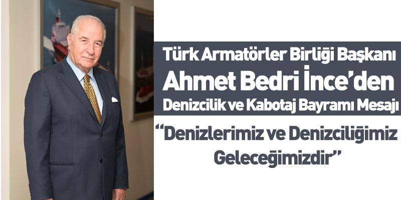 Türk Armatörler Birliği Başkanı Ahmet Bedri İnce'nin Denizcilik Ve Kabotaj Bayramı Mesajı