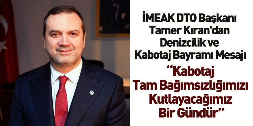 İMEAK DTO Başkanı Tamer Kıran'dan Denizcilik ve Kabotaj Bayramı Mesajı