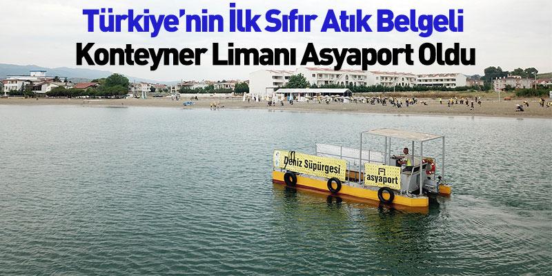 Türkiye'nin İlk Sıfır Atık Belgeli Konteyner Limanı Asyaport Oldu