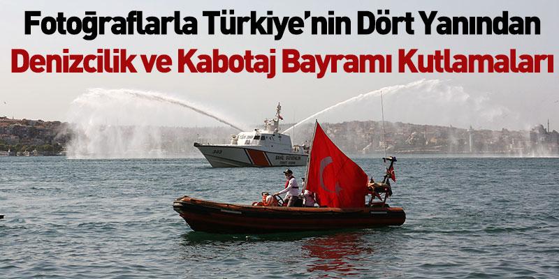Fotoğraflarla Türkiye'nin Dört Yanından Denizcilik ve Kabotaj Bayramı Kutlamaları