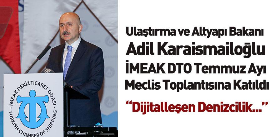 Ulaştırma ve Altyapı Bakanı Adil Karaismailoğlu İMEAK DTO Toplantısına Katıldı