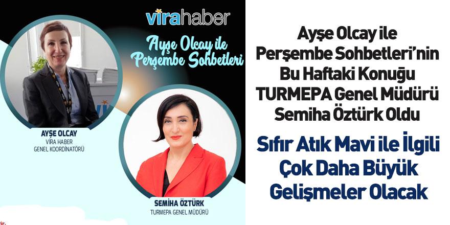 Ayşe Olcay ile Perşembe Sohbetleri'nin Konuğu Turmepa Genel Müdürü Semiha Öztürk Oldu