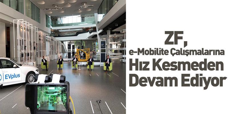 ZF, e-Mobilite Çalışmalarına Hız Kesmeden Devam Ediyor
