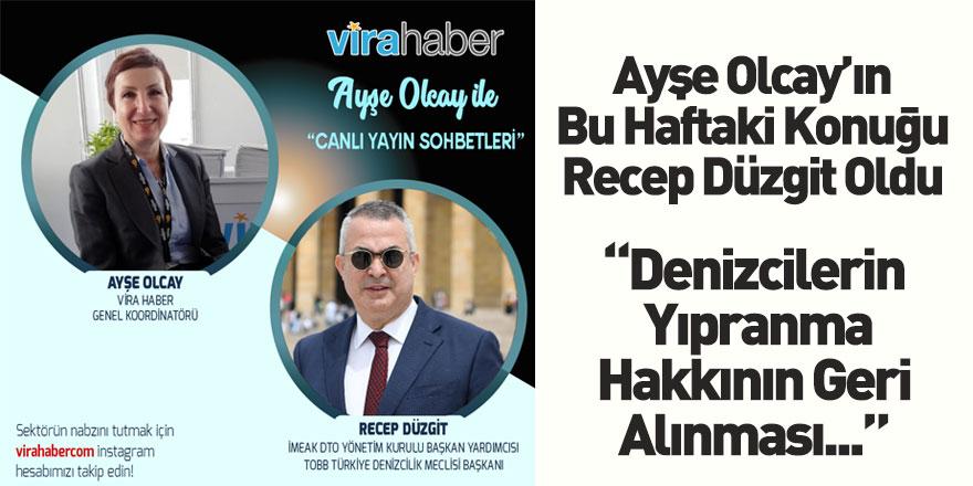 Ayşe Olcay ile Vira Sohbetleri'nin Bu Haftaki Konuğu İMEAK DTO Başkan Yardımcısı Recep Düzgit Oldu