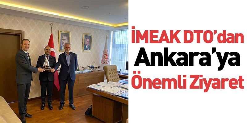 İMEAK DTO'dan Ankara'ya Önemli Ziyaret