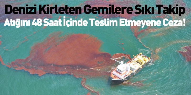 Denizi Kirleten Gemilere Sıkı Takip