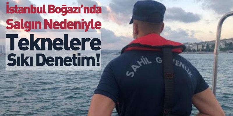 İstanbul Boğazı'nda Salgın Nedeniyle Teknelere Sıkı Denetim!