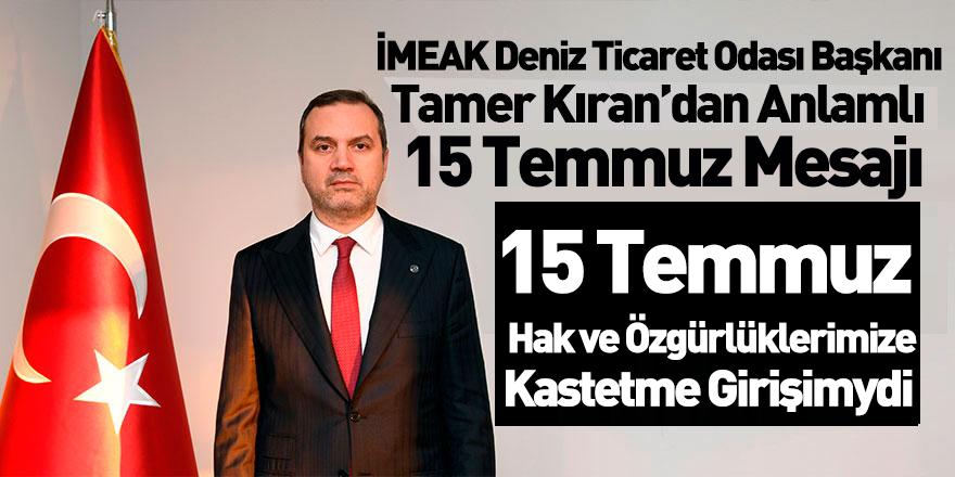 İMEAK DTO Başkanı Tamer Kıran'dan 15 Temmuz Mesajı