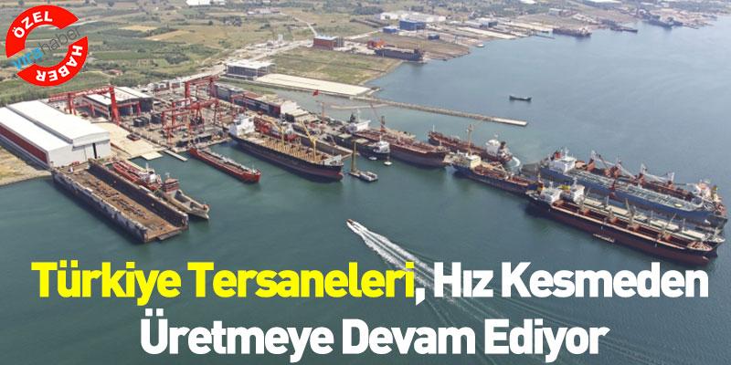 Türkiye Tersaneleri Hız Kesmeden Üretmeye Devam Ediyor