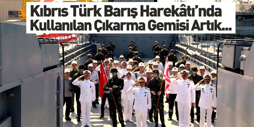 Kıbrıs Türk Barış Harekâtında Kullanılan Çıkarma Gemisi Müze Oldu