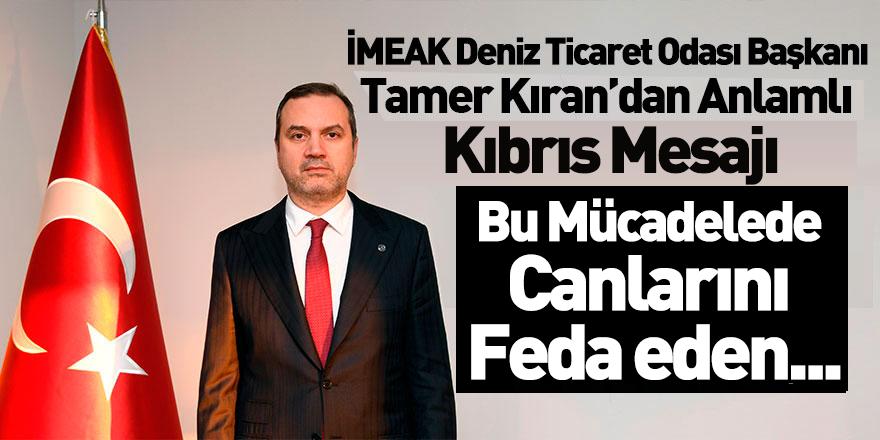 İMEAK DTO Başkanı Tamer Kıran'dan Kıbrıs Mesajı
