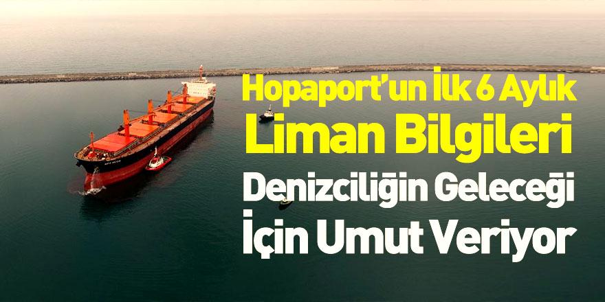 Hopaport Yılın İlk 6 Aylık Liman Genel Bilgilerini Açıkladı