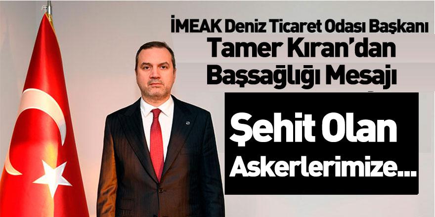 İMEAK Deniz Ticaret Odası Başkanı Tamer Kıran'dan Başsağlığı Mesajı