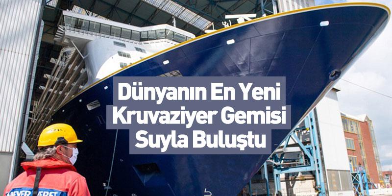 Dünyanın En Yeni Kruvaziyer Gemisi Suyla Buluştu