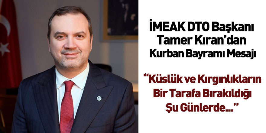 İMEAK Deniz Ticaret Odası Başkanı Tamer Kıran'dan Kurban Bayramı Mesajı