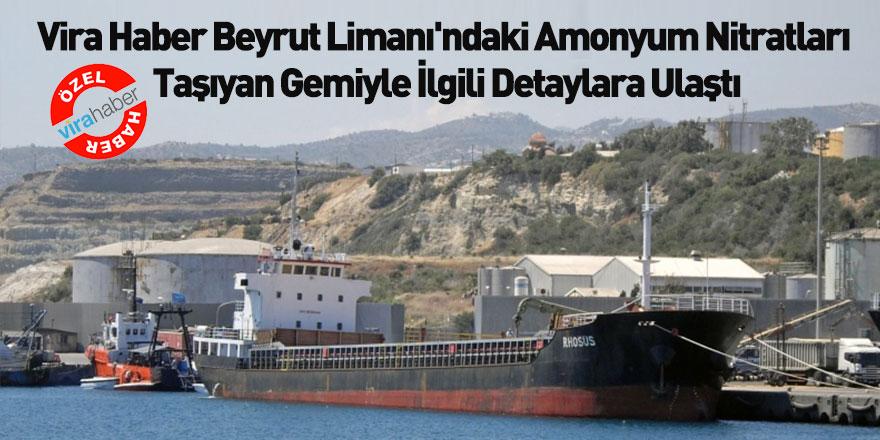 Vira Haber Beyrut Limanı'ndaki Amonyum Nitratları Taşıyan Gemiyle İlgili Detaylara Ulaştı
