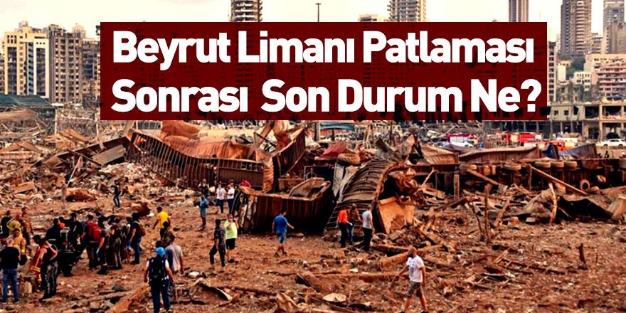 Beyrut Limanı Patlaması Sonrası Son Durum Ne?