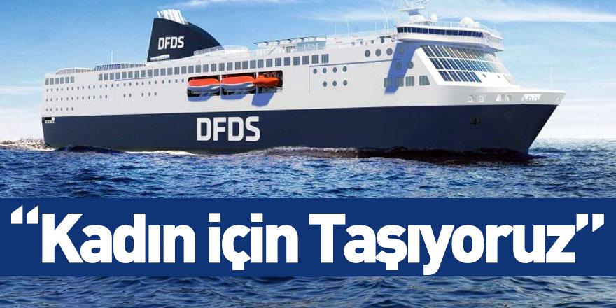 """DFDS ve KAGİDER'den """"Kadın için Taşıyoruz"""" Projesi"""