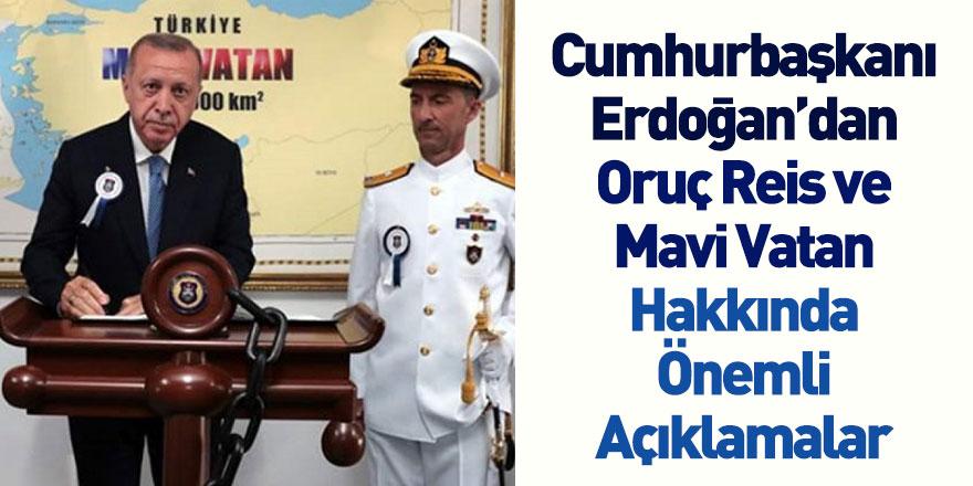 Cumhurbaşkanı Erdoğan Oruç Reis Hakkında Önemli Açıklamalar
