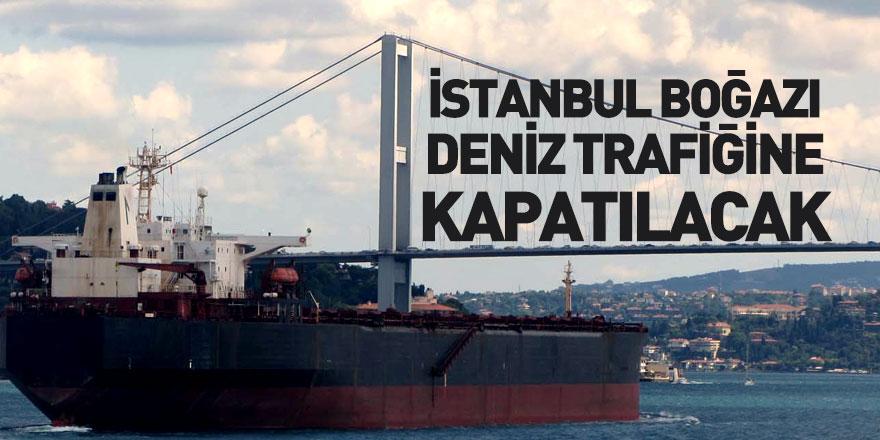 İstanbul Boğazı Deniz Trafiğine Kapatılacak