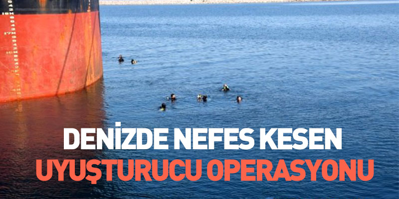 Denizde Nefes Kesen Uyşturucu Operasyonu