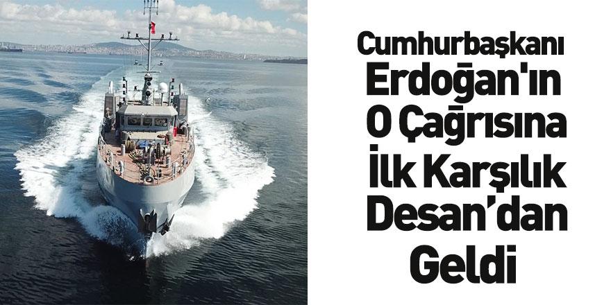 Cumhurbaşkanı Erdoğan'ın Çağrısına İlk Karşılık Desan Tersanesi'nden Geldi