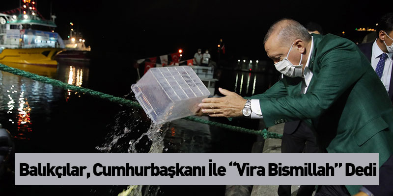 """Balıkçılar, Cumhurbaşkanı İle """"Vira Bismillah"""" Dedi"""