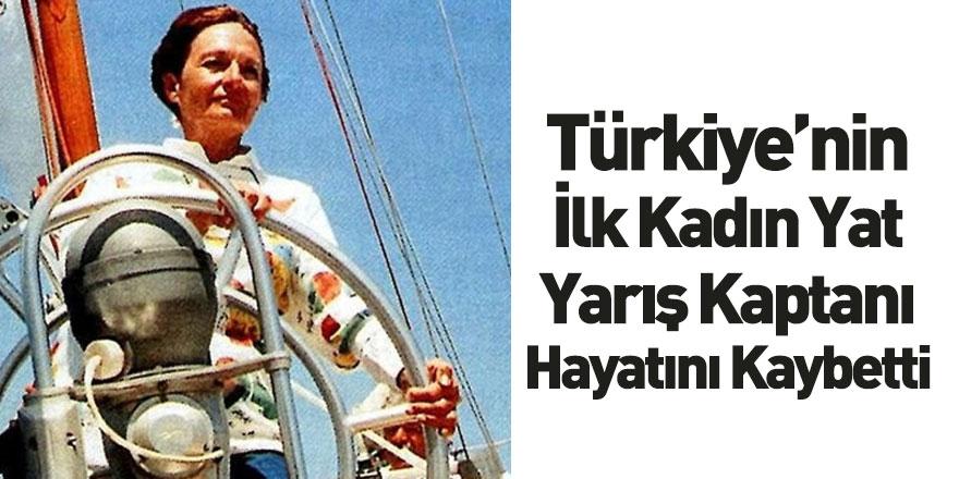 Türkiye'nin İlk Kadın Yat Yarış Kaptanı Hayatını Kaybetti