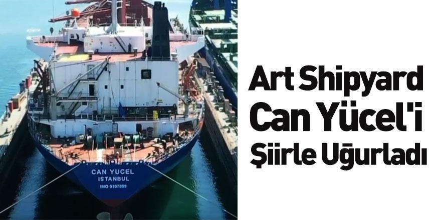 Art Shipyard Can Yücel'i Şiirle Uğurladı