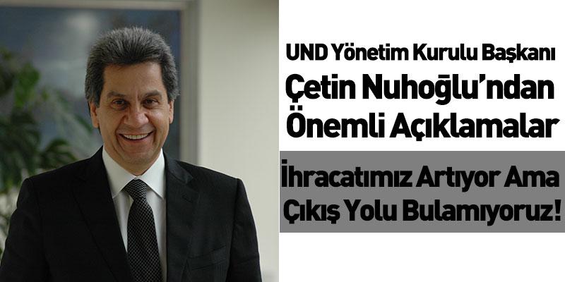 UND Yönetim Kurulu Başkanı Çetin Nuhoğlu'ndan Önemli Açıklamalar