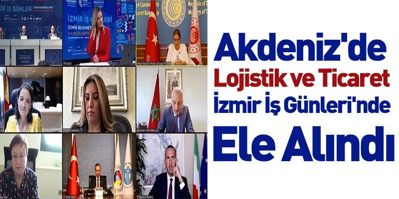 Akdeniz'de Lojistik ve Ticaret İzmir İş Günleri'nde Ele Alındı