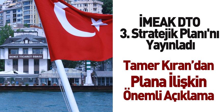İMEAK DTO 3. Stratejik Planı'nı Yayınladı! Tamer Kıran'dan İlk Açıklama