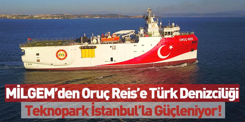 MİLGEM'den Oruç Reis'e Türk Denizciliği Teknopark İstanbul'la Güçleniyor!