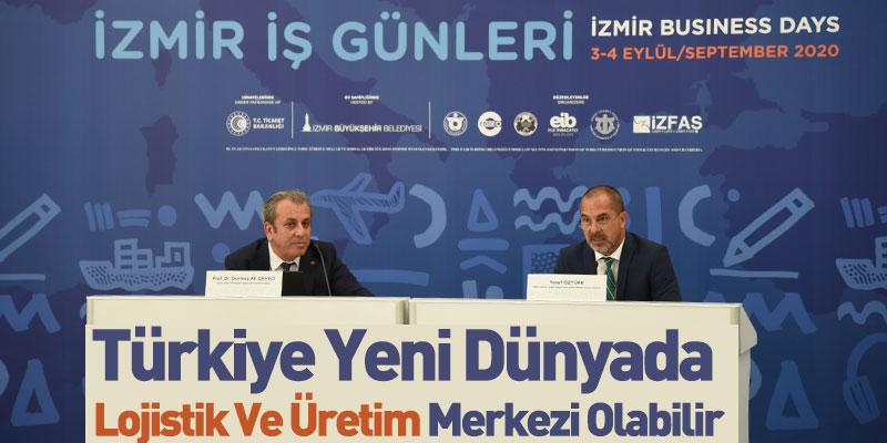 Türkiye Yeni Dünyada Lojistik Ve Üretim Merkezi Olabilir