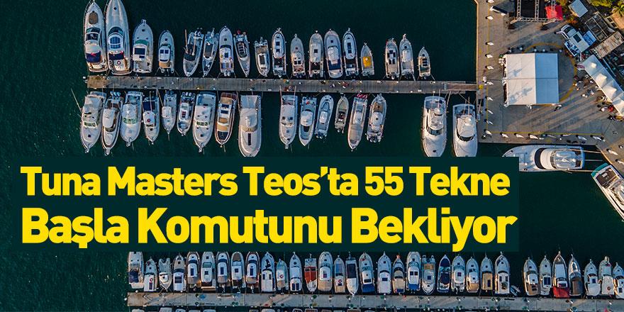 Tuna Masters Teos'ta 55 Tekne Başla Komutunu Bekliyor