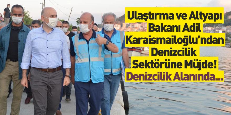 Ulaştırma ve Altyapı Bakanı Adil Karaismailoğlu'ndan Denizcilik Sektörü İçin Müjde