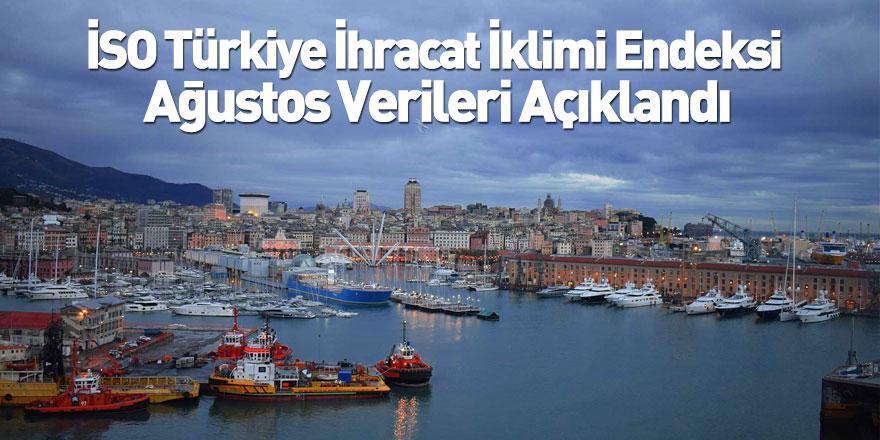 İSO Türkiye İhracat İklimi Endeksi Ağustos Verileri Açıklandı