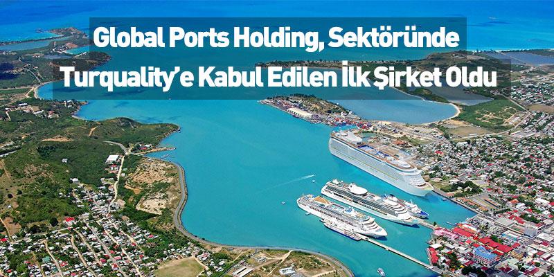 Global Ports Holding, Sektöründe Turquality'e Kabul Edilen İlk Şirket Oldu