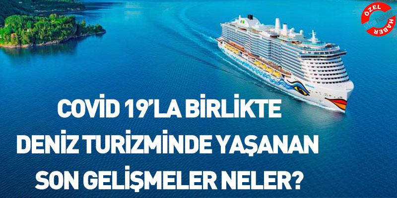 Covid 19'la Birlikte Deniz Turizminde Yaşanan Son Gelişmeler Neler?